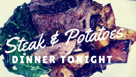 Dinner Tonight: Steak & Potatoes!